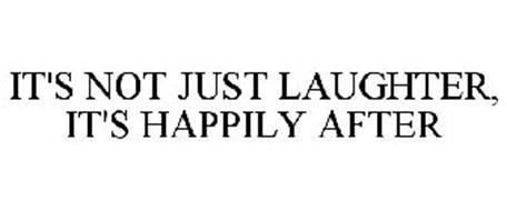 IT'S NOT JUST LAUGHTER, IT'S HAPPILY AFTER