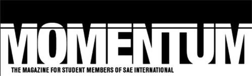 MOMENTUM THE MAGAZINE FOR STUDENT MEMBERS OF SAE INTERNATIONAL