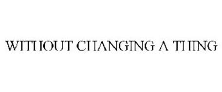 WITHOUT CHANGING A THING