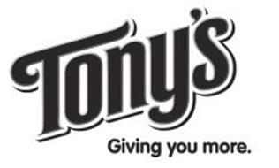 TONY'S GIVING YOU MORE