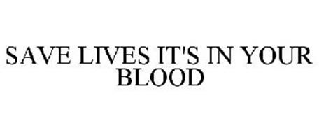SAVE LIVES IT'S IN YOUR BLOOD