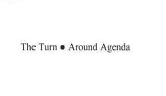 THE TURN AROUND AGENDA
