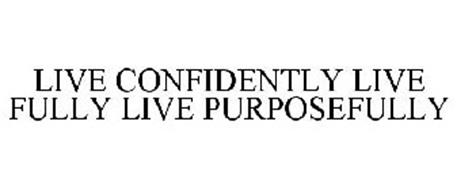 LIVE CONFIDENTLY LIVE FULLY LIVE PURPOSEFULLY