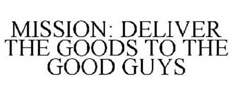 MISSION: DELIVER THE GOODS TO THE GOOD GUYS