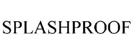 SPLASHPROOF
