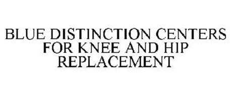 BLUE DISTINCTION CENTERS FOR KNEE AND HIP REPLACEMENT