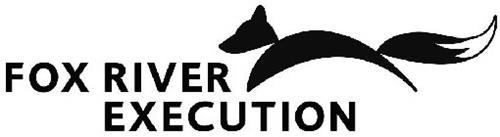 FOX RIVER EXECUTION