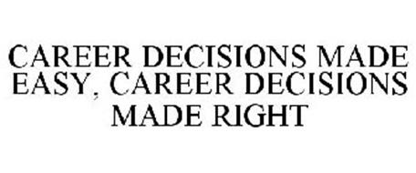 CAREER DECISIONS MADE EASY, CAREER DECISIONS MADE RIGHT