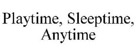 PLAYTIME, SLEEPTIME, ANYTIME