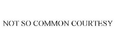 NOT SO COMMON COURTESY