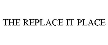 THE REPLACE IT PLACE