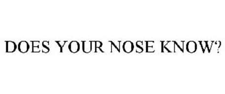 DOES YOUR NOSE KNOW?