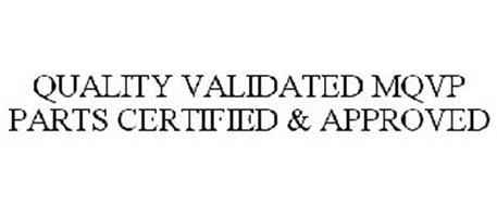 QUALITY VALIDATED MQVP PARTS CERTIFIED & APPROVED
