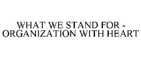 WHAT WE STAND FOR - ORGANIZATION WITH HEART