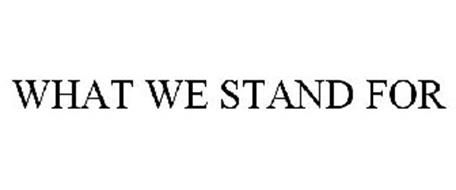 WHAT WE STAND FOR