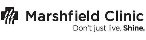 MARSHFIELD CLINIC DON'T JUST LIVE. SHINE.