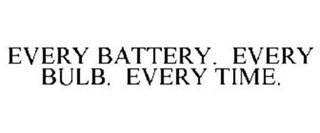 EVERY BATTERY. EVERY BULB. EVERY TIME.