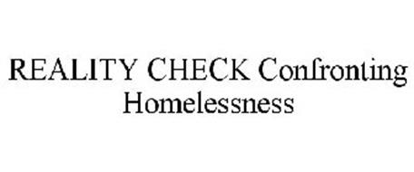 REALITY CHECK CONFRONTING HOMELESSNESS
