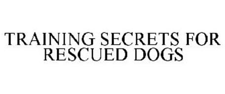 TRAINING SECRETS FOR RESCUED DOGS