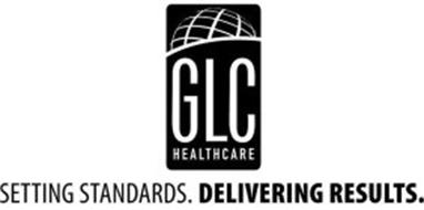 GLC HEALTHCARE SETTING STANDARDS. DELIVERING RESULTS.