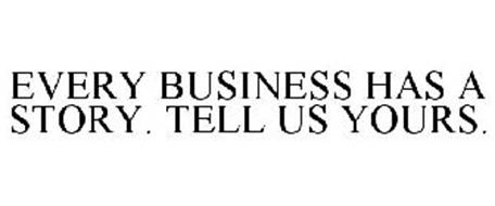 EVERY BUSINESS HAS A STORY. TELL US YOURS.