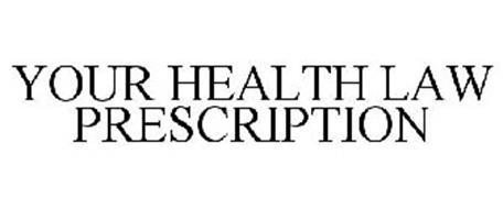 YOUR HEALTH LAW PRESCRIPTION