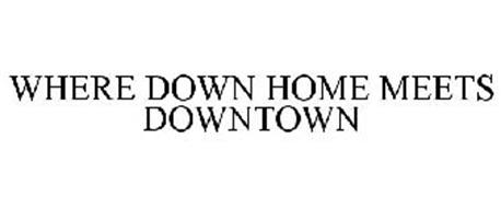 WHERE DOWN HOME MEETS DOWNTOWN