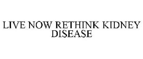 LIVE NOW RETHINK KIDNEY DISEASE
