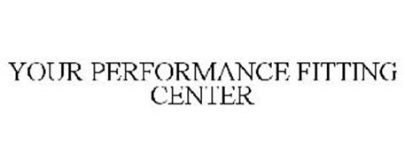 YOUR PERFORMANCE FITTING CENTER