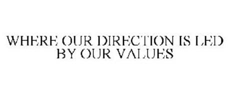 WHERE OUR DIRECTION IS LED BY OUR VALUES