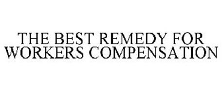 THE BEST REMEDY FOR WORKERS COMPENSATION