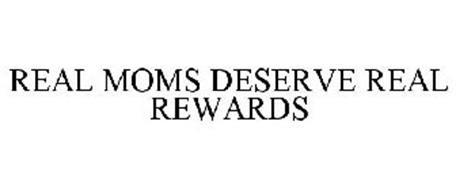 REAL MOMS DESERVE REAL REWARDS