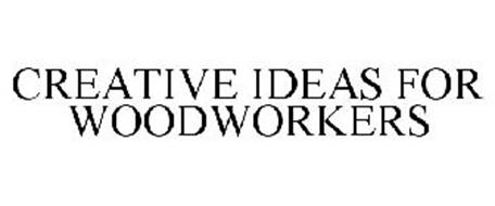 CREATIVE IDEAS FOR WOODWORKERS