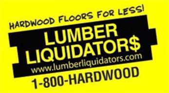 HARDWOOD FLOORS FOR LESS! LUMBER LIQUIDATOR$ WWW.LUMBERLIQUIDATORS.COM 1-800-HARDWOOD