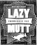 LAZY MUTT FARMHOUSE ALE MAN'S BEST FRIEND