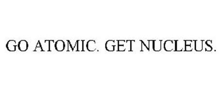 GO ATOMIC. GET NUCLEUS.