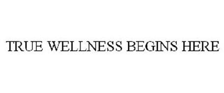 TRUE WELLNESS BEGINS HERE