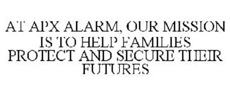 AT APX ALARM, OUR MISSION IS TO HELP FAMILIES PROTECT AND SECURE THEIR FUTURES