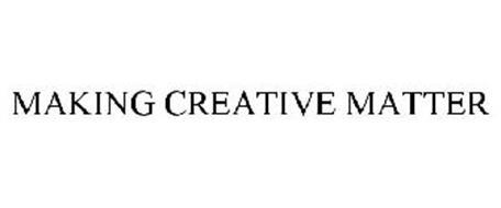MAKING CREATIVE MATTER