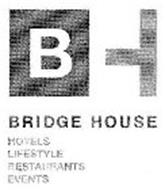 BH BRIDGE HOUSE HOTELS LIFESTYLE RESTAURANTS EVENTS