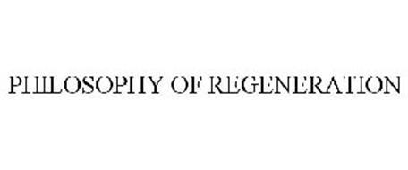 PHILOSOPHY OF REGENERATION