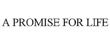 A PROMISE FOR LIFE