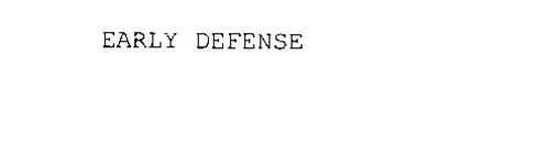 EARLY DEFENSE