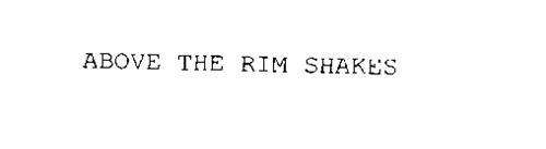 ABOVE THE RIM SHAKES