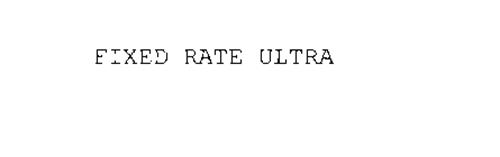 FIXED RATE ULTRA