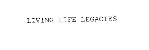 LIVING LIFE LEGACIES