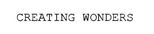 CREATING WONDERS