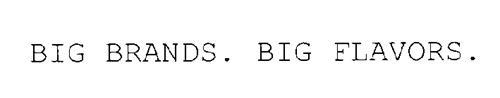 BIG BRANDS. BIG FLAVORS.