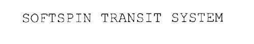 SOFTSPIN TRANSIT SYSTEM