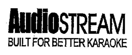 AUDIOSTREAM BUILT FOR BETTER KARAOKE